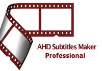AHD Subtitles Maker Crack With Full Version [2021] Free Download